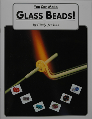 You Can Make Glass Beads, by Cindy Jenkins