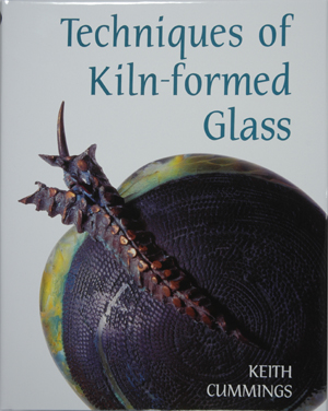 Techniques of Kiln-formed Glass, by Keith Cummings