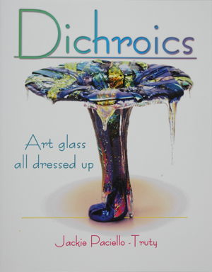 Dichroics, Art glass all dressed up, by Jackie Paciello-Truty