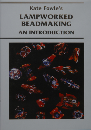 Lampworked Beadmaking, an Introduction, by Kate Fowle