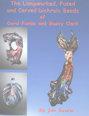 The Lampworked, Fused and Carved Dichroic Beads of Carol Fonda and Monty Clark