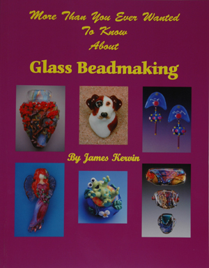 More than you ever wanted to know about Glass Beadmaking, by Jim Kervin