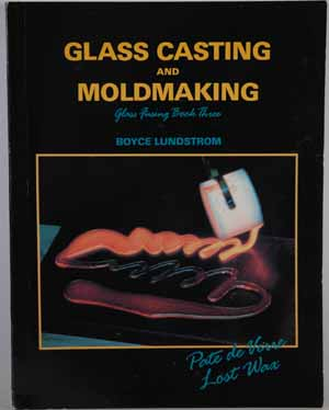 Glass Casting and Moldmaking - Glass Fusing Book Three