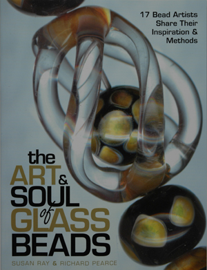 The Art and Soul of Glass Beads, by Susan Ray and Richard Pearce
